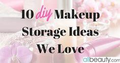 10 DIY Makeup Storage Ideas We Love