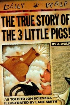 """The True Story of the Three Little Pigs, Jon Scieszka. """"Everybody knows the story of the Three Little Pigs. Or at least they think they do. But I'll let you in on a little secret. Nobody knows the real story, because nobody has ever heard my side of the story. I'm the Wolf."""""""