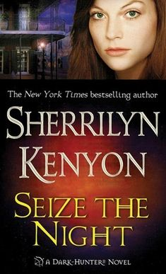 SEIZE THE NIGHT (DARK-HUNTER, BOOK #6) BY SHERRILYN KENYON: BOOK REVIEW |