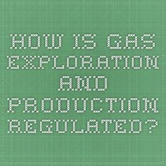 How is Gas Exploration and Production Regulated?