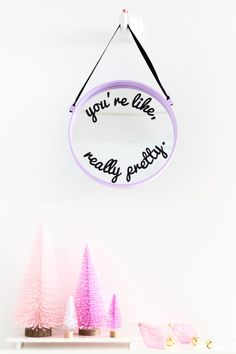 "DIY ""You're Like, Really Pretty"" Mirror 