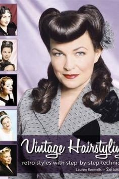 Lauren Rennels Vintage Hairstyling: Retro Styles with Step by Step Techniques 2nd edition