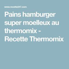 Pains hamburger super moelleux au thermomix - Recette Thermomix