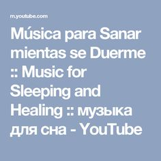 Música para Sanar mientas se Duerme :: Music for Sleeping and Healing :: музыка для сна - YouTube