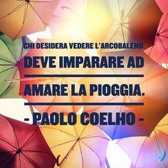"""""""Chi desidera vedere l'arcobaleno, deve imparare ad amare la pioggia."""" - Paolo Coelho -  #cit #quote #citazione #pioggia #arcobaleno #paolocoelho"""