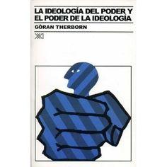Göran Therborn. La ideologia del poder y el poder de la ideología