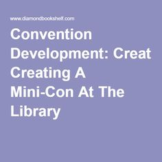 Convention Development: Creating A Mini-Con At The Library
