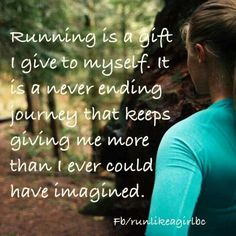 running is a gift i give myself.