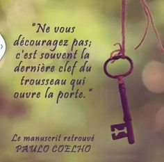Ne vous découragez pas; c'est souvent la dernière clef du trousseau qui ouvre la porte. Paulo #Coelho #quote #positive #citations #love