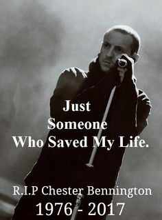 RIP Chester Bennington. You will stay in my heart forever.