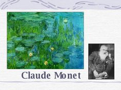 Claude Monet- great slideshow for kids- very short & easy to understand.