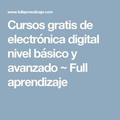 Cursos gratis de electrónica digital nivel básico y avanzado ~ Full aprendizaje