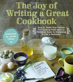 The Joy of Writing a Great Cookbook : How to Share Your Passion for Cooking from Idea to Published Book to Marketing It Like a Bestseller (Paperback)--by Kimberly Yorio Edition] Making A Cookbook, Create A Cookbook, Cookbook Pdf, Cookbook Recipes, Cookbook Ideas, Cookbook Template, Homemade Cookbook, Cookbook Design, Jamie Oliver