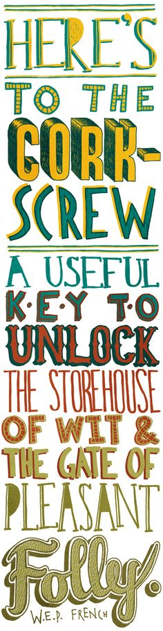 Here's to the Corkscrew! A useful key to unlock the storehouse of wit and the gate of pleasant folly. OH I SOOOOO LOVE THIS! Typography Served, French Typography, Handwritten Typography, Typography Quotes, Wine Meme, Wine Funnies, Barolo Wine, Temecula Wineries, Virginia Wineries