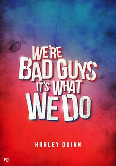 We're bad guys it's what we do