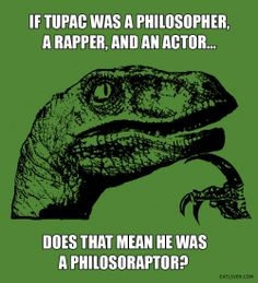 Philosoraptor on Tupac