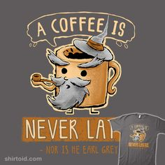 """""""A Coffee is Never Latte, Nor is He Earl Grey"""" by Hootbrush A coffee and Gandalf (The Lord of the Rings) reference."""
