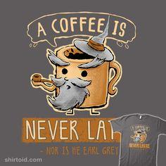A Coffee is Never Latte | Shirtoid #book #coffee #earlgreytea #film #gandalf #hootbrush #jrrtolkien #latte #movies #thelordoftherings