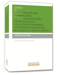 La responsabilidad internacional de las organizaciones internacionales y sus Estados miembros, con particular atención al caso de la Unión Europea / Virginia Gallo Cobián ; [prólogo de Cesáreo Gutiérrez Espada].. -- Madrid : Aranzadi, 2014.