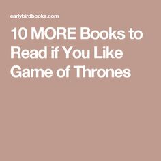 10 MORE Books to Read if You Like Game of Thrones