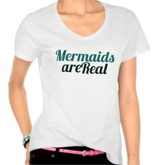 Mermaids are Real T Shirts