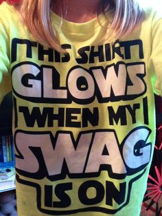 This shirt glows when my swag is on