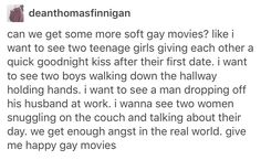 """GAY ROMANTIC COMEDIES THAT DONT HAVE ANYTHING TO DO WITH DEATH ----- Or with people who think they're straight and discover they're actually not because of that """"one person."""" It's like the trope of every. single. gay movie. ever. X_X"""