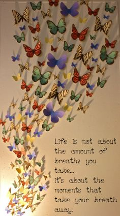 Life is not about the amount breaths you take...it's about the moments that take your breath away.