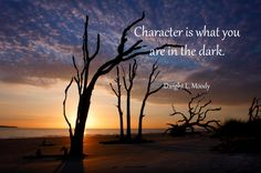 Character is what you ...