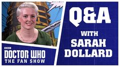 Q&A With Sarah Dollard - Doctor Who: The Fan Show
