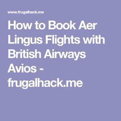 2 how do you expect aer lingus and british airways to respond to ryanair why Aer lingus can be booked online via this site although taxes are higher than if you book via british airways executive club on the telephone how many avios do i need for a flight as this bacom page explains , flight redemptions start at just 4,000 avios.