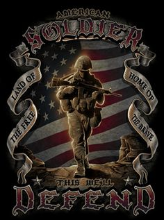 """Honoring the American soldier ... """"Land of the free ... because of the brave""""!"""