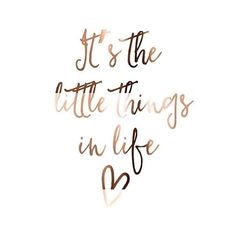 Copper print // It's the little things in life // copper // prints // copper foil print // inspirational // quote prints // poster // foil - Deko - Motivation Cute Quotes, Great Quotes, Words Quotes, Quotes To Live By, Cute Sayings, Quotes Images, Quotes To Frame, You Rock Quotes, You Make Me Smile Quotes