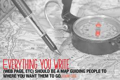 """""""Everything you write (web page, etc) should be a map guiding people to where you want them to go."""" -Suzanne Evans"""