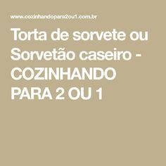 Torta de sorvete ou Sorvetão caseiro - COZINHANDO PARA 2 OU 1