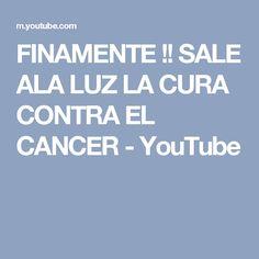 FINAMENTE !! SALE ALA LUZ LA CURA CONTRA EL CANCER - YouTube