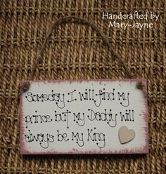 Someday I will find my prince but Daddy will always be my KING. Handmade sign.