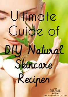 Ultimate Guide of DIY Natural Skincare Recipes