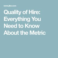 Quality of Hire: Everything You Need to Know About the Metric