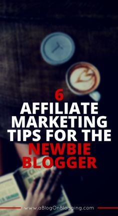 6 Affiliate Marketing Tips For The Newbie Blogger - A Blog On Blogging
