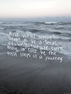 """""""And what might seem like a series of unfortunate events may, in fact, be the first steps of a journey."""""""
