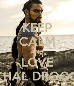 KEEP CALM AND LOVE KHAL DROGO