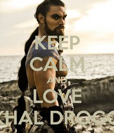 KEEP CALM AND LOVE KHAL DROGO