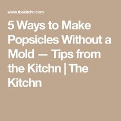 5 Ways to Make Popsicles Without a Mold — Tips from the Kitchn | The Kitchn