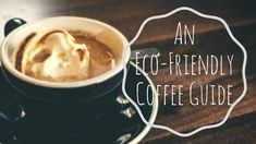 An Eco-Friendly Coffee Guide - The Going Green Couple Coffee Guide, Go Green, Healthy Lifestyle, Eco Friendly, Easy Meals, Healthy Recipes, Zero Waste, Earth, Couple