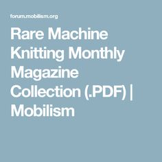 Rare Machine Knitting Monthly Magazine Collection (.PDF) | Mobilism                                                                                                                                                                                 More