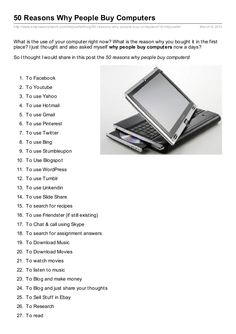 why people buy computers.here's the 50 reasons I can think of.feel free to add your reasons.