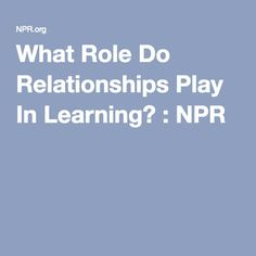 What Role Do Relationships Play In Learning? : NPR Rita Pierson talks about the power of human connection