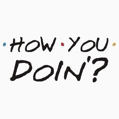 How+You+Doin'?