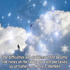 The difficulties and problems of life become like rungs on the ladder for each one raises us up higher… ~ Henry T. Hamblin  www.instagram.com/mynzah/